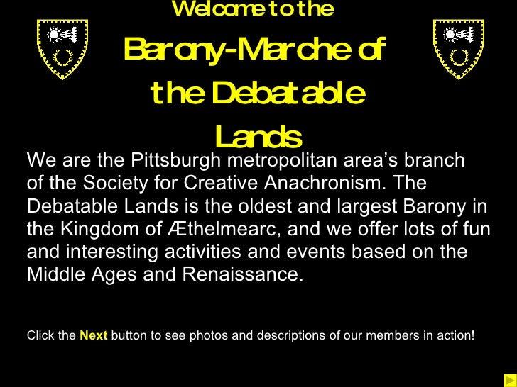 <ul><li>We are the Pittsburgh metropolitan area's branch  </li></ul><ul><li>of the Society for Creative Anachronism. The  ...