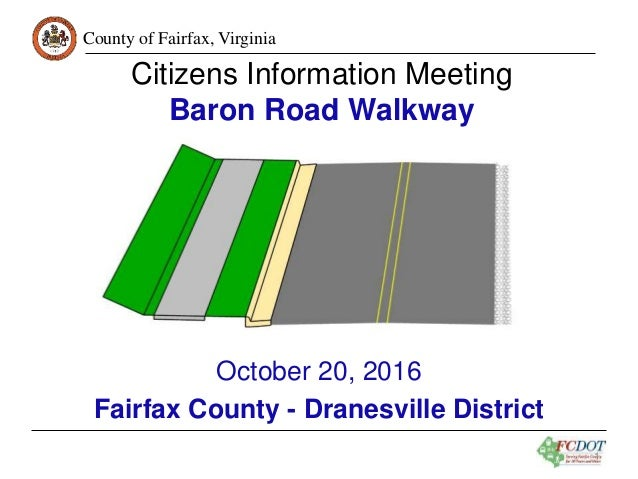 County of Fairfax, Virginia 1 Citizens Information Meeting Baron Road Walkway October 20, 2016 Fairfax County - Dranesvill...