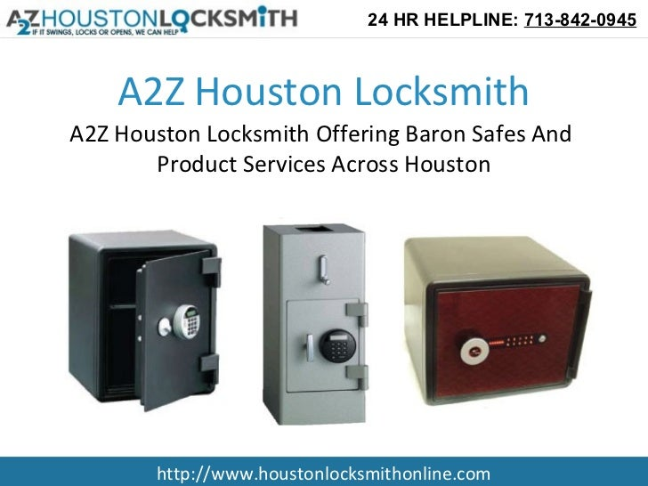 24 HR HELPLINE: 713-842-0945    A2Z Houston LocksmithA2Z Houston Locksmith Offering Baron Safes And       Product Services...