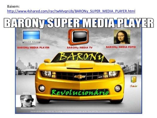Baixem:http://www.4shared.com/rar/twMvqnUb/BARONy_SUPER_MEDIA_PLAYER.html