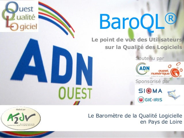 BaroQL© - Le Baromètre de la Qualité des Logiciels en Pays de Loire (Mars-Avril 2014)  Le Baromètre de la Qualité Logiciel...