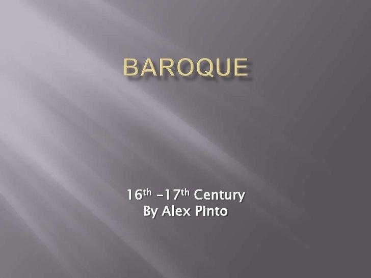 Baroque<br />16th -17th Century<br />By Alex Pinto<br />