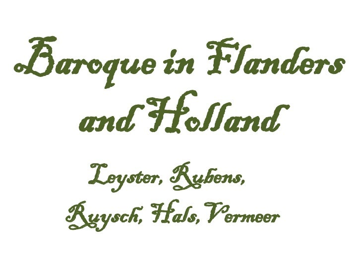 Baroque in Flanders and Holland Leyster, Rubens,  Ruysch, Hals,Vermeer