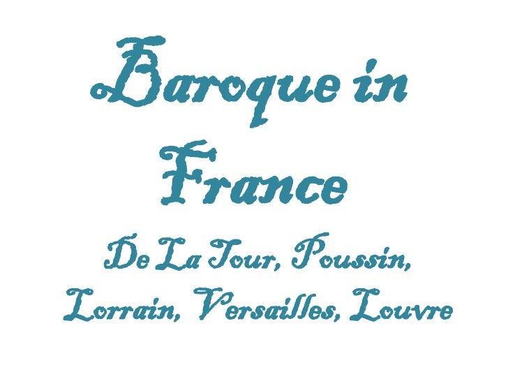 Baroque in France De La Tour, Poussin, Lorrain, Versailles, Louvre