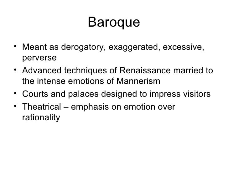 Baroque <ul><li>Meant as derogatory, exaggerated, excessive, perverse </li></ul><ul><li>Advanced techniques of Renaissance...