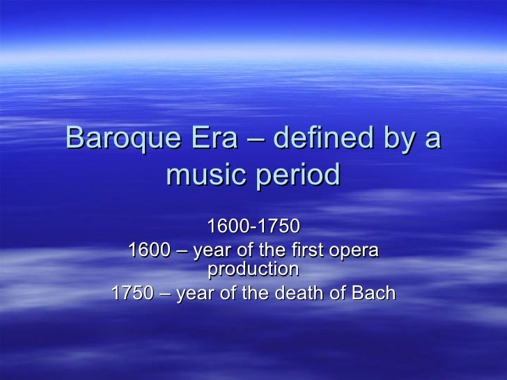 Baroque Era – defined by a      music period             1600-1750     1600 – year of the first opera             producti...