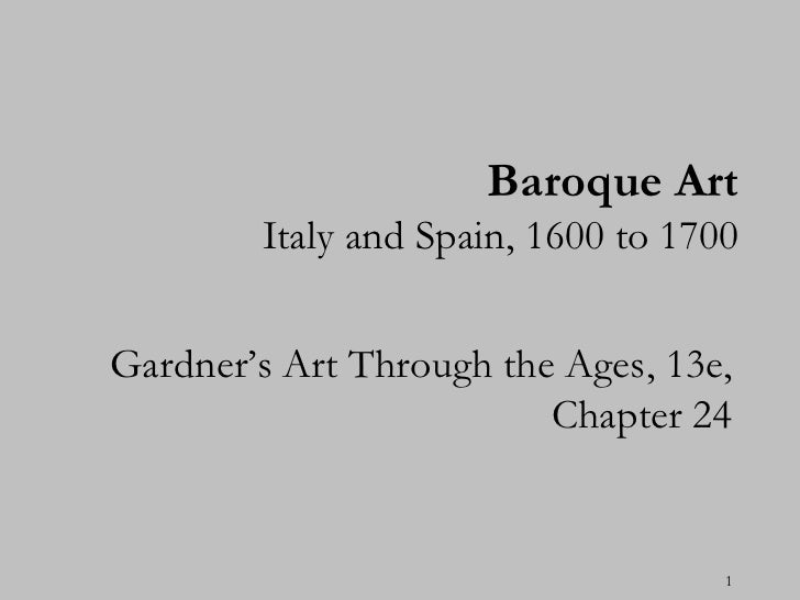 Baroque Art        Italy and Spain, 1600 to 1700Gardner's Art Through the Ages, 13e,                         Chapter 24   ...