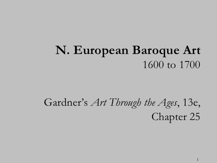 N. European Baroque Art                      1600 to 1700Gardner's Art Through the Ages, 13e,                        Chapt...