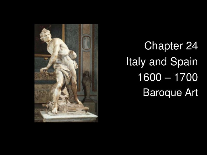 Chapter 24Italy and Spain   1600 – 1700   Baroque Art