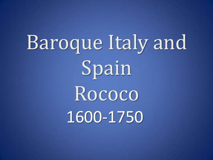 Baroque Italy and SpainRococo<br />1600-1750<br />
