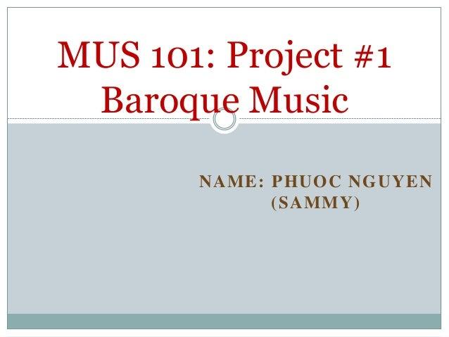 NAME: PHUOC NGUYEN (SAMMY) MUS 101: Project #1 Baroque Music