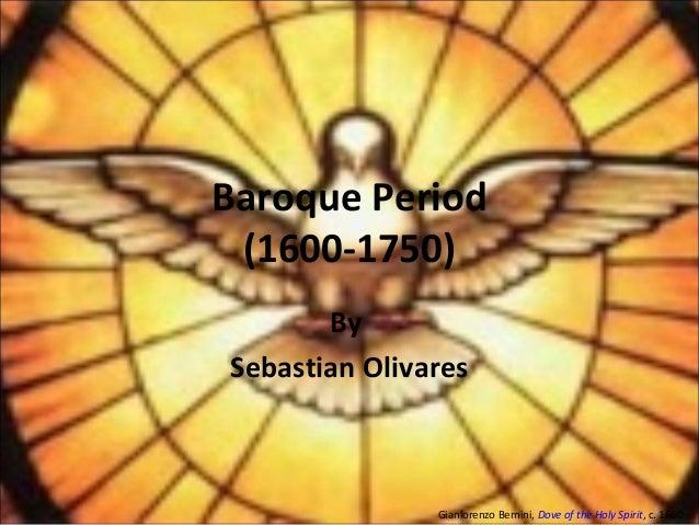 Baroque Period (1600-1750) By Sebastian Olivares Gianlorenzo Bernini, Dove of the Holy Spirit, c. 1660