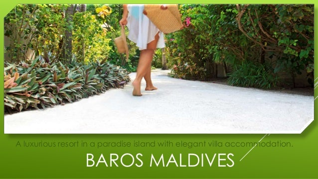 BAROS MALDIVES A luxurious resort in a paradise island with elegant villa accommodation.