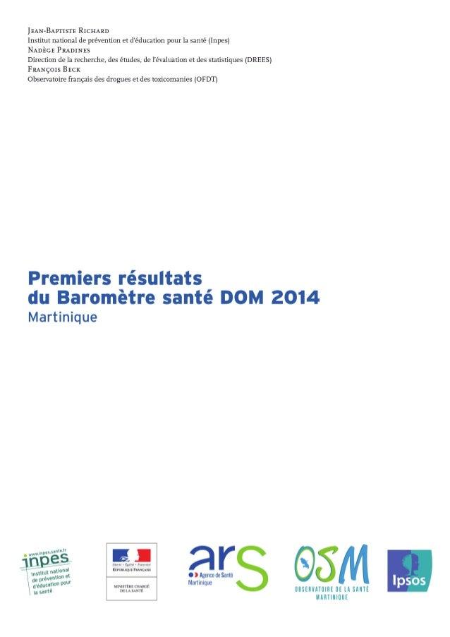 2 Premiers résultats du Baromètre santé DOM 2014 CONTEXTE La Martinique comptait en 2013 près de 390 000 habitants, avec u...