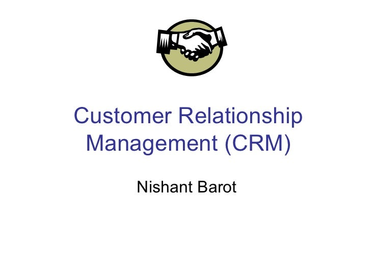 Customer Relationship Management (CRM)     Nishant Barot