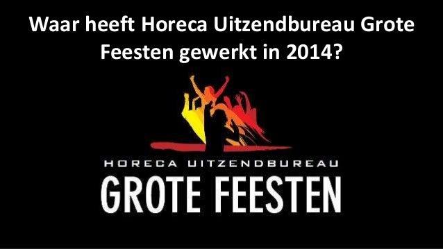 Waar heeft Horeca Uitzendbureau Grote  Feesten gewerkt in 2014?