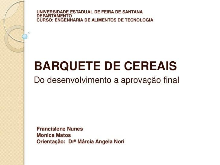 UNIVERSIDADE ESTADUAL DE FEIRA DE SANTANADEPARTAMENTOCURSO: ENGENHARIA DE ALIMENTOS DE TECNOLOGIABARQUETE DE CEREAISDo des...