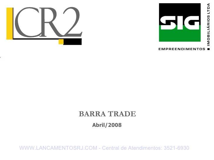 BARRA TRADE Abril/2008 WWW.LANCAMENTOSRJ.COM - Central de Atendimentos: 3521-6930