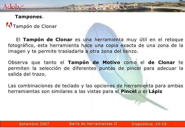 10-10 Tampones .  Tampón de Clonar  El  Tampón de Clonar  es una herramienta muy útil en el retoque fotográfico, esta herr...