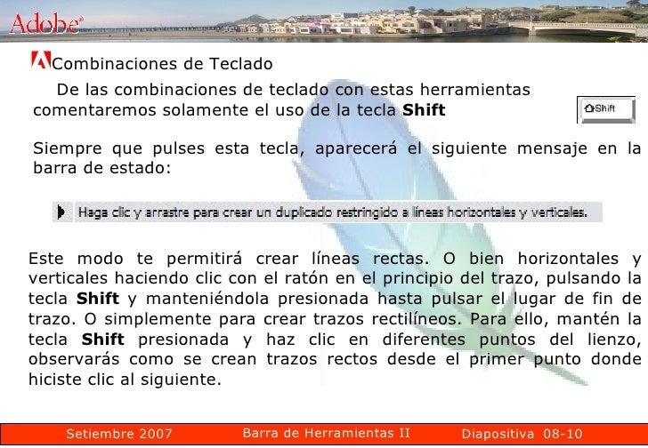 08-10 Combinaciones de Teclado  De las combinaciones de teclado con estas herramientas comentaremos solamente el uso de la...