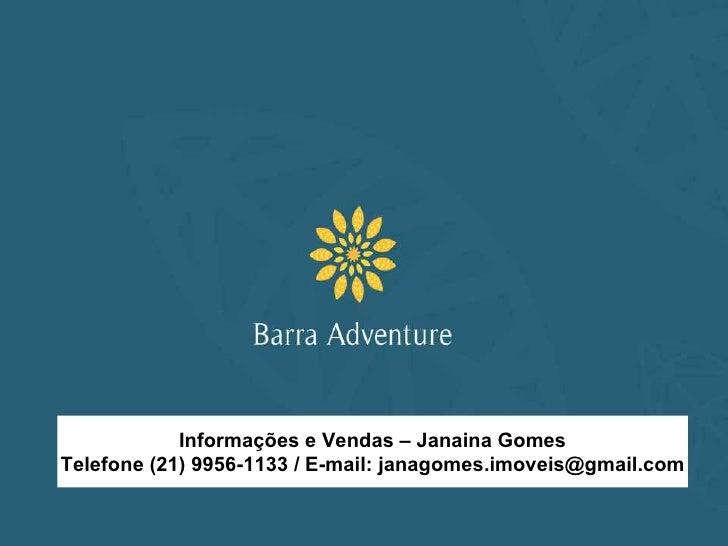 Informações e Vendas – Janaina Gomes Telefone (21) 9956-1133 / E-mail: janagomes.imoveis@gmail.com