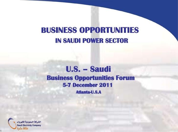 BUSINESS OPPORTUNITIES       IN SAUDI POWER SECTOR           U.S. – Saudi     Business Opportunities Forum          5-7 De...