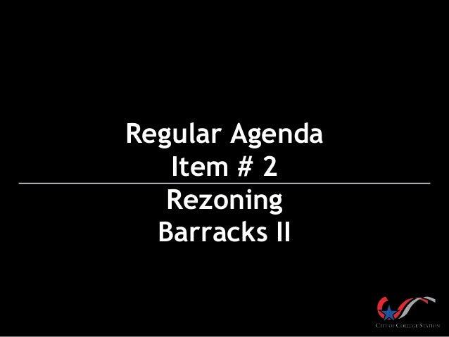 Regular Agenda Item # 2 Rezoning Barracks II