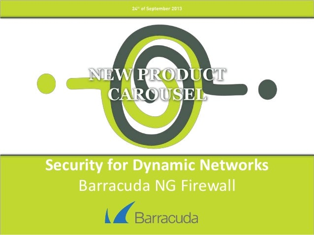 Security for Dynamic Networks Barracuda NG Firewall