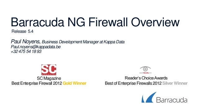 Barracuda NG Firewall Overview Release 5.4 Paul Noyens, BusinessDevelopmentManager at Kappa Data Paul.noyens@kappadata.be ...