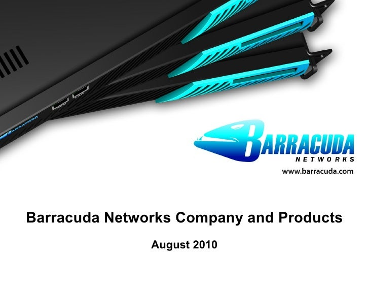 Barracuda Networks Company and Products August 2010 Barracuda Networks Confidential