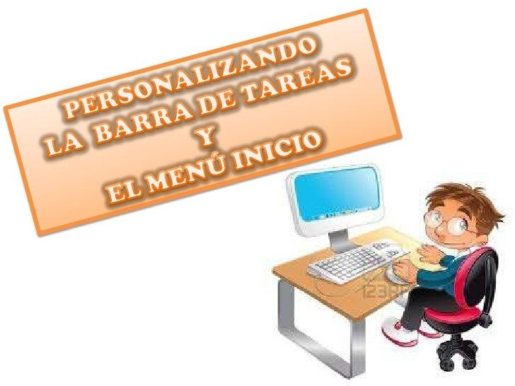 PERSONALIZANDO <br />LA BARRA DE TAREAS <br />Y<br />EL MENÚ INICIO<br />