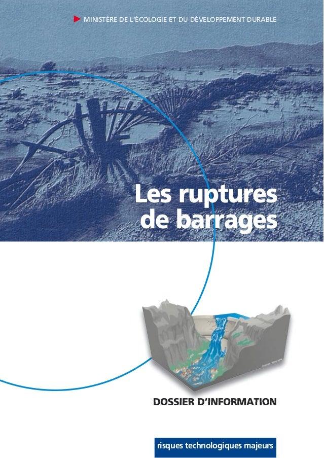 MINISTÈRE DE L'ÉCOLOGIE ET DU DÉVELOPPEMENT DURABLE DOSSIER D'INFORMATION Les ruptures de barrages risques technologiques ...