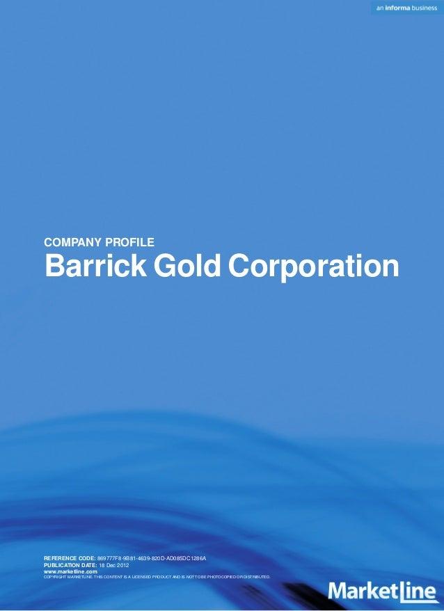 COMPANY PROFILEBarrick Gold CorporationREFERENCE CODE: 869777F8-9B81-4639-820D-AD085DC1286APUBLICATION DATE: 18 Dec 2012ww...