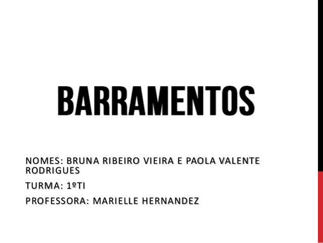 NOMES: BRUNA RIBEIRO VIEIRA E PAOLA VALENTE RODRIGUES TURMA: 1ºTI PROFESSORA: MARIELLE HERNANDEZ
