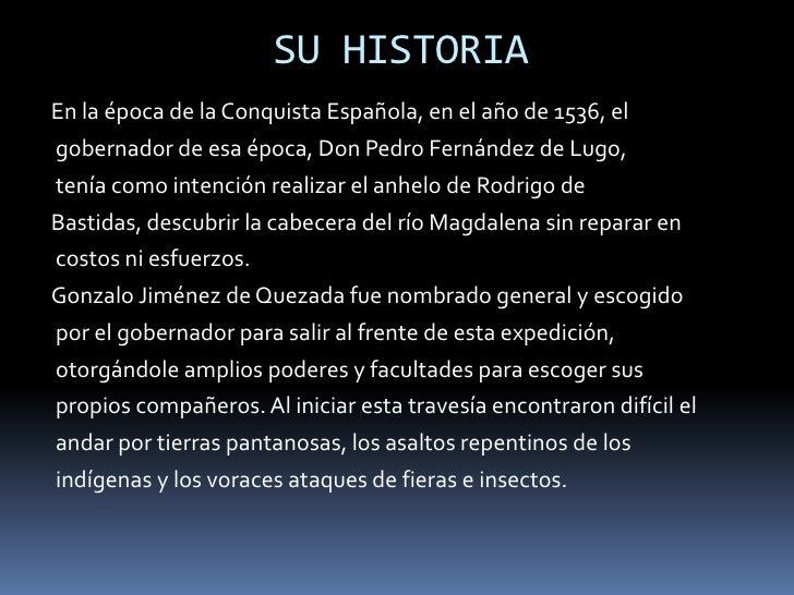 SU HISTORIA<br />En la época de la Conquista Española, en el año de 1536, el<br /> gobernador de esa época, Don Pedro Fern...