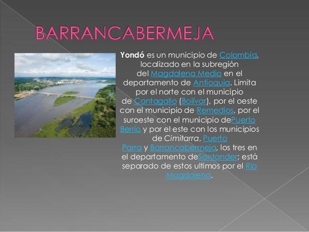 Yondó es un municipio de Colombia,      localizado en la subregión     del Magdalena Medio en el departamento de Antioquia...