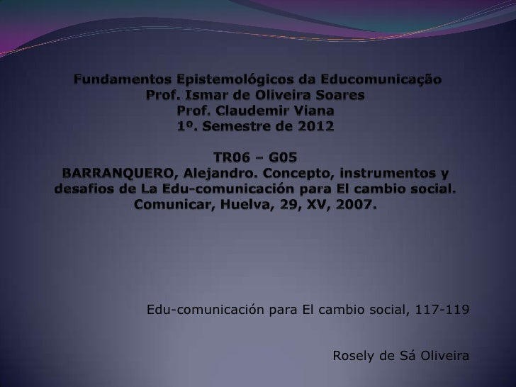 Edu-comunicación para El cambio social, 117-119                           Rosely de Sá Oliveira