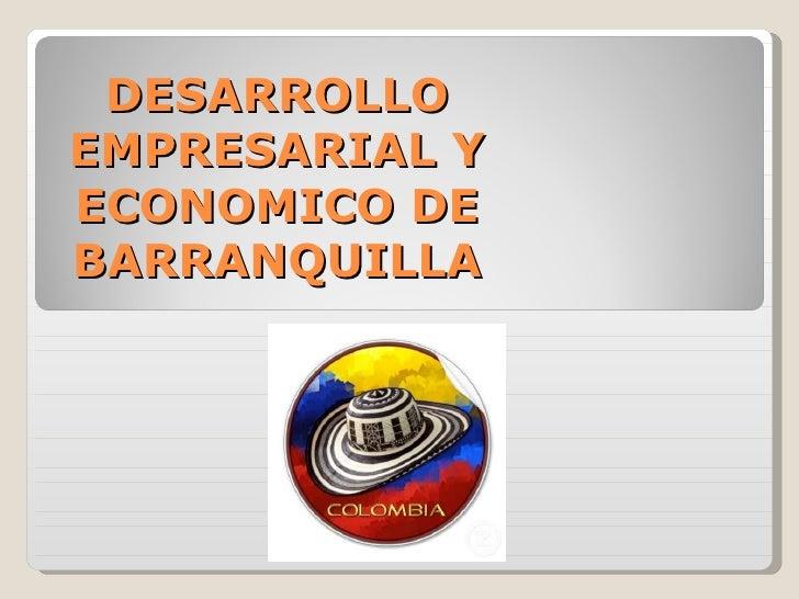 DESARROLLO EMPRESARIAL Y ECONOMICO DE BARRANQUILLA