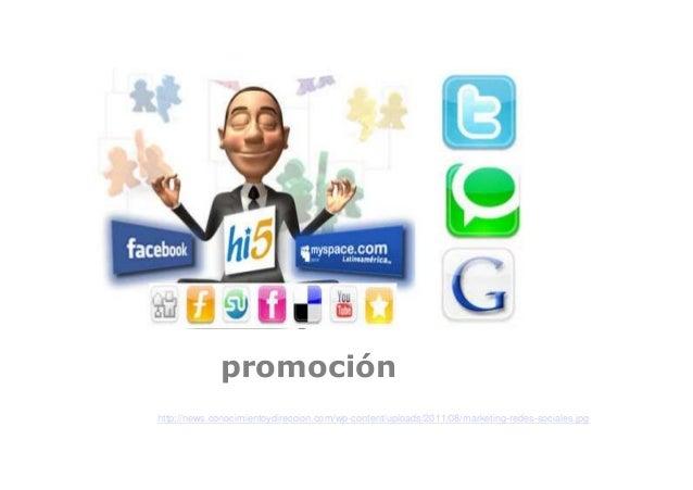 promoción http://news.conocimientoydireccion.com/wp-content/uploads/2011/08/marketing-redes-sociales.jpg