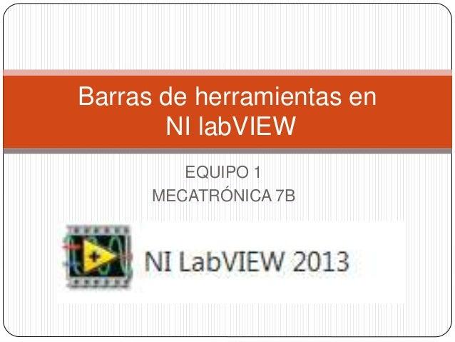 Barras de herramientas en  NI labVIEW  EQUIPO 1  MECATRÓNICA 7B