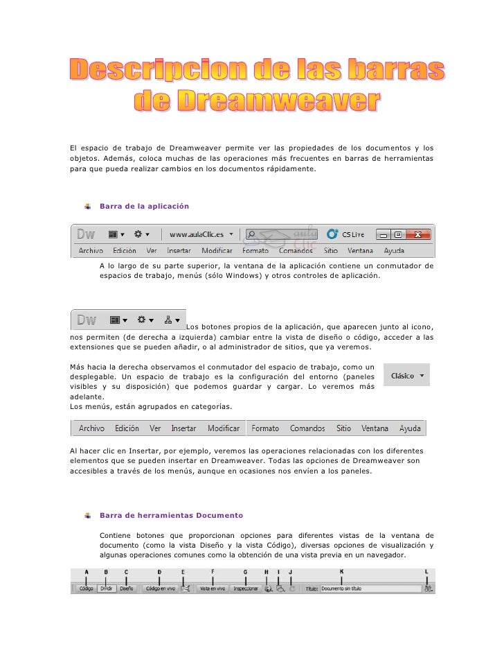 El espacio de trabajo de Dreamweaver permite ver las propiedades de los documentos y los objetos. Además, coloca muchas de...