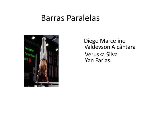Barras Paralelas Diego Marcelino Valdevson Alcântara Veruska Silva Yan Farias