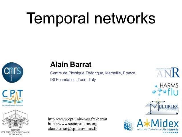 Alain Barrat Centre de Physique Théorique, Marseille, France ISI Foundation, Turin, Italy http://www.cpt.univ-mrs.fr/~barr...