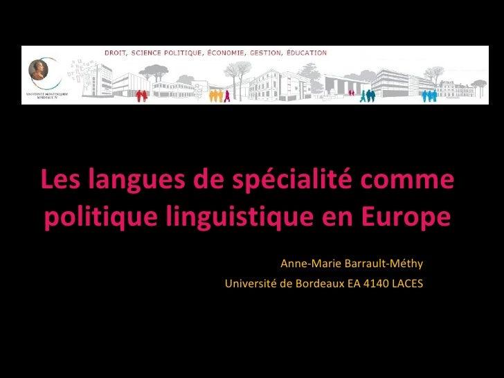 Les langues de spécialité commepolitique linguistique en Europe                        Anne-Marie Barrault-Méthy          ...