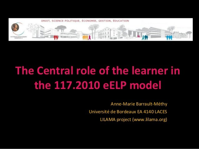 The Central role of the learner in   the 117.2010 eELP model                         Anne-Marie Barrault-Méthy            ...