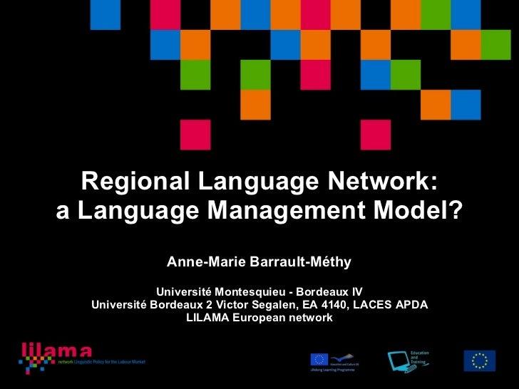 Regional Language Network: a Language Management Model? Anne-Marie Barrault-Méthy Université Montesquieu - Bordeaux IV Uni...