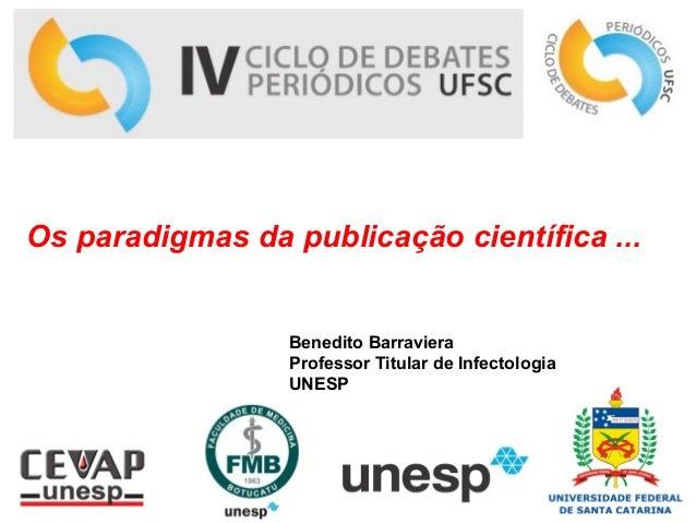 Os paradigmas da publicação científica ... Benedito Barraviera Professor Titular de Infectologia UNESP