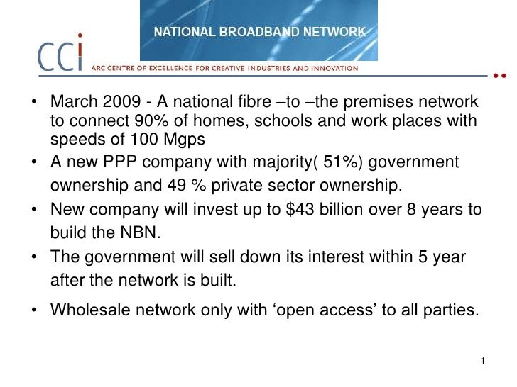 1<br />March 2009 - A national fibre –to –the premises network to connect 90% of homes, schools and work places with speed...
