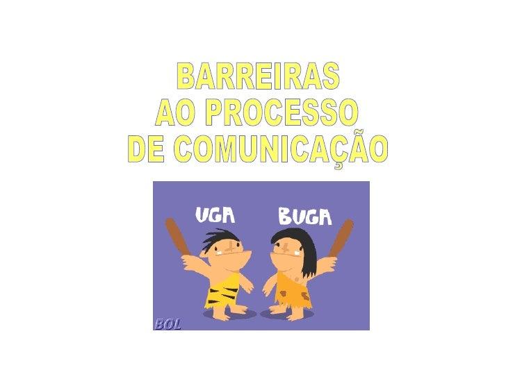 BARREIRAS AO PROCESSO DE COMUNICAÇÃO