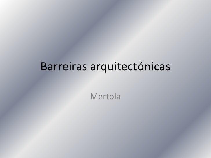 Barreiras arquitectónicas           Mértola